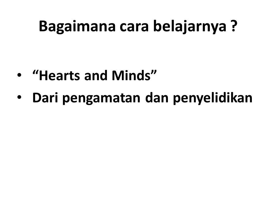"""Bagaimana cara belajarnya ? """"Hearts and Minds"""" Dari pengamatan dan penyelidikan"""