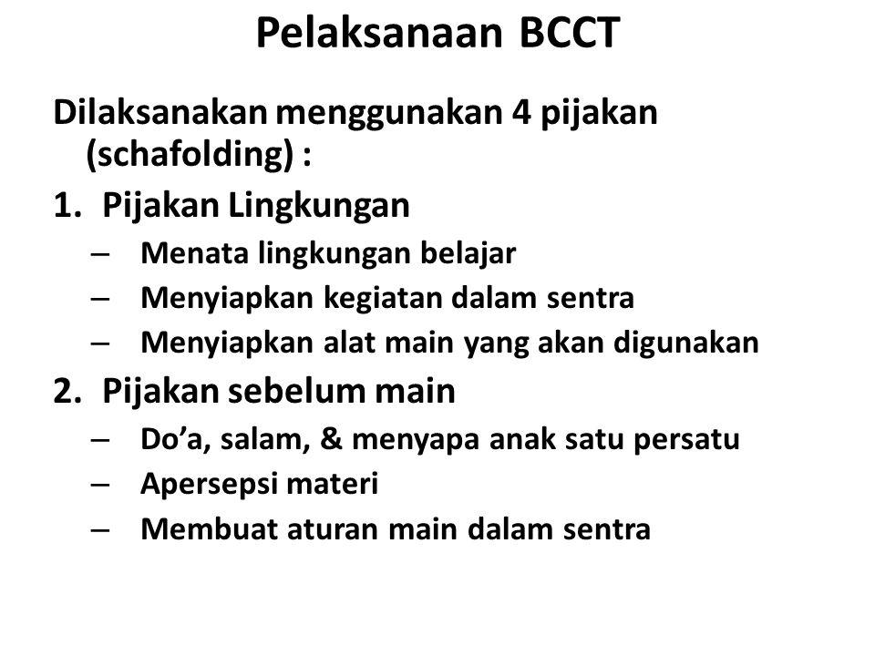 Pelaksanaan BCCT Dilaksanakan menggunakan 4 pijakan (schafolding) : 1.Pijakan Lingkungan – Menata lingkungan belajar – Menyiapkan kegiatan dalam sentr