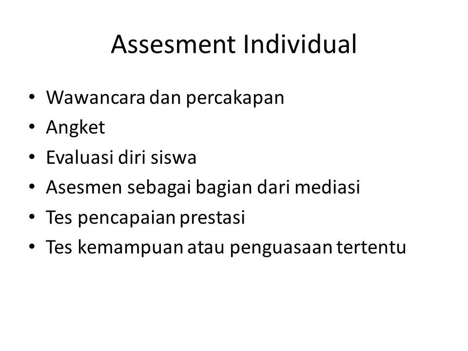 Assesment Individual Wawancara dan percakapan Angket Evaluasi diri siswa Asesmen sebagai bagian dari mediasi Tes pencapaian prestasi Tes kemampuan ata