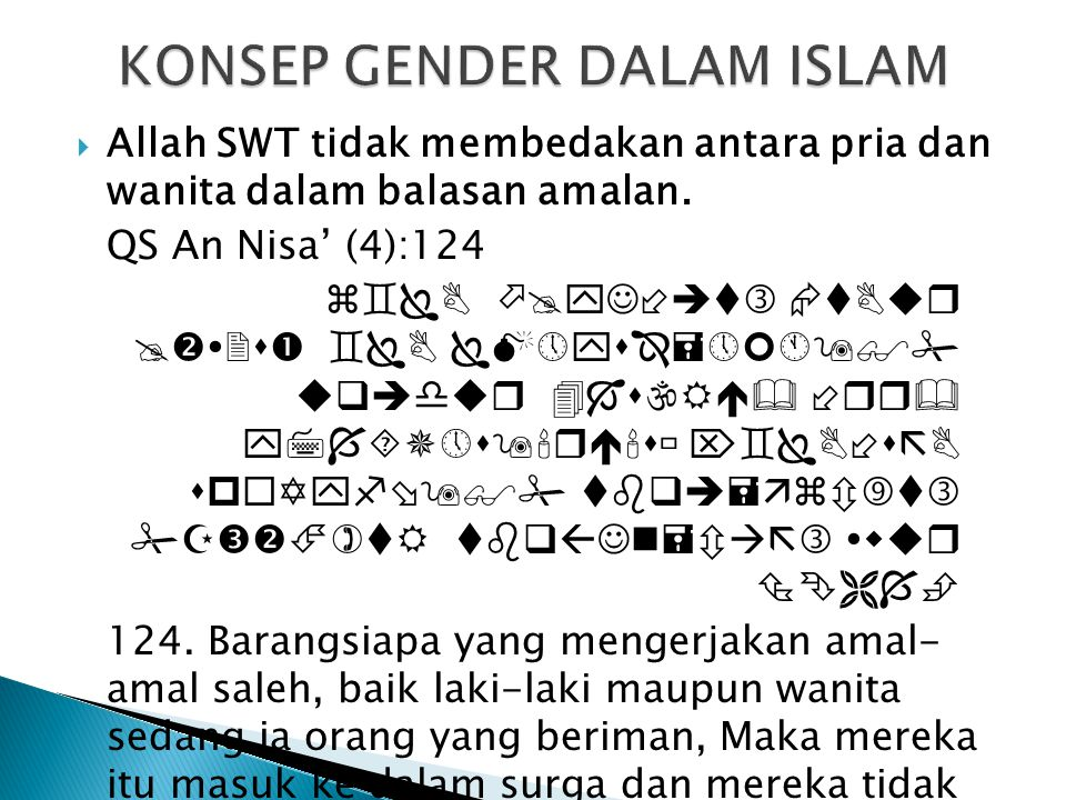  Allah SWT tidak membedakan antara pria dan wanita dalam balasan amalan. QS An Nisa' (4):124        