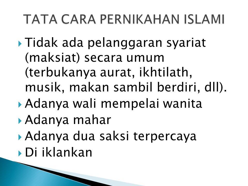  Tidak ada pelanggaran syariat (maksiat) secara umum (terbukanya aurat, ikhtilath, musik, makan sambil berdiri, dll).  Adanya wali mempelai wanita 