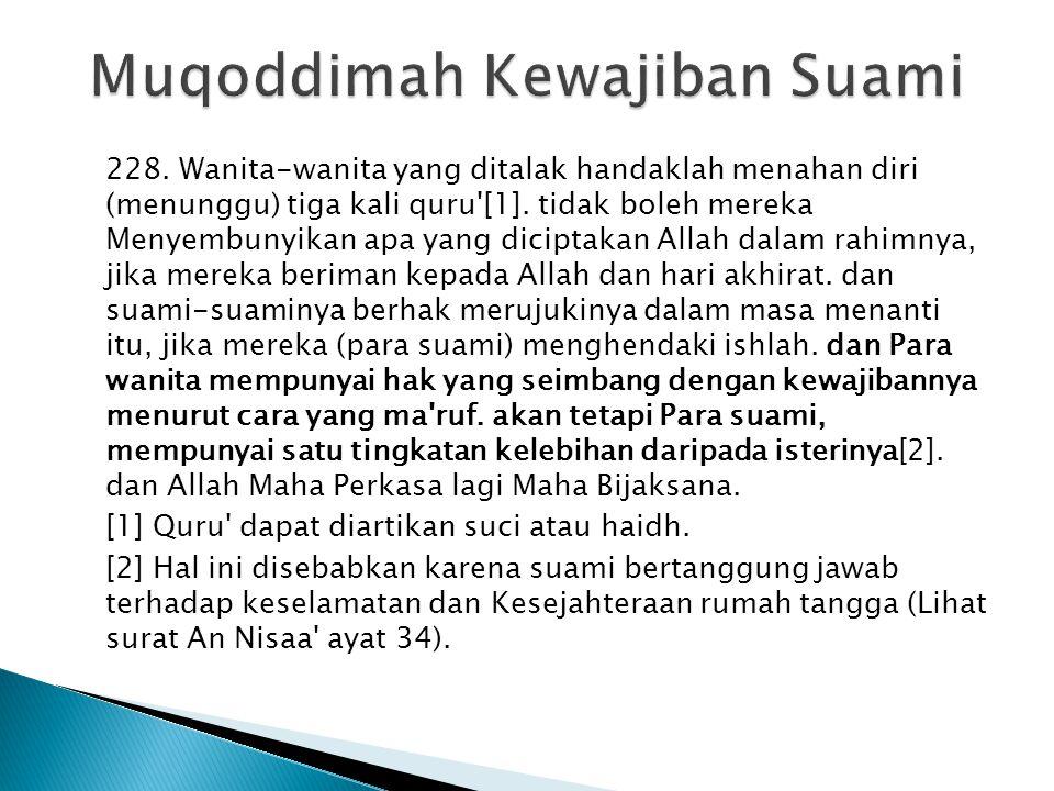 228. Wanita-wanita yang ditalak handaklah menahan diri (menunggu) tiga kali quru'[1]. tidak boleh mereka Menyembunyikan apa yang diciptakan Allah dala