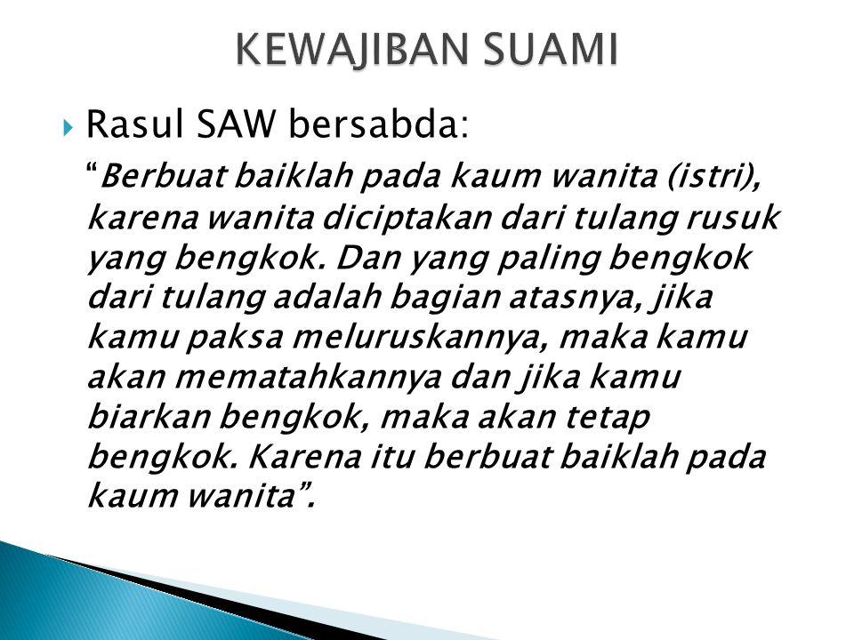 """ Rasul SAW bersabda: """"Berbuat baiklah pada kaum wanita (istri), karena wanita diciptakan dari tulang rusuk yang bengkok. Dan yang paling bengkok dari"""
