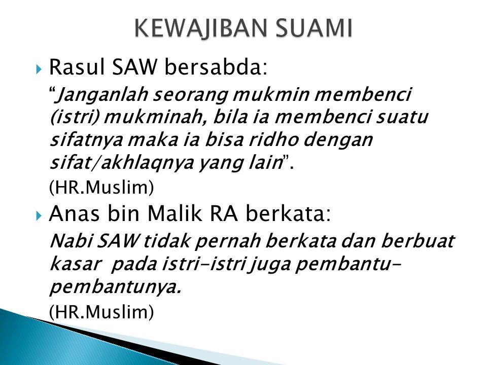 """ Rasul SAW bersabda: """"Janganlah seorang mukmin membenci (istri) mukminah, bila ia membenci suatu sifatnya maka ia bisa ridho dengan sifat/akhlaqnya y"""