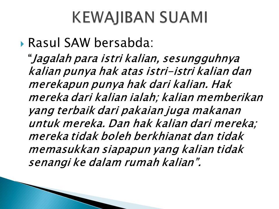 """ Rasul SAW bersabda: """"Jagalah para istri kalian, sesungguhnya kalian punya hak atas istri-istri kalian dan merekapun punya hak dari kalian. Hak merek"""