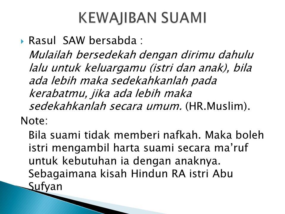  Rasul SAW bersabda : Mulailah bersedekah dengan dirimu dahulu lalu untuk keluargamu (istri dan anak), bila ada lebih maka sedekahkanlah pada kerabat