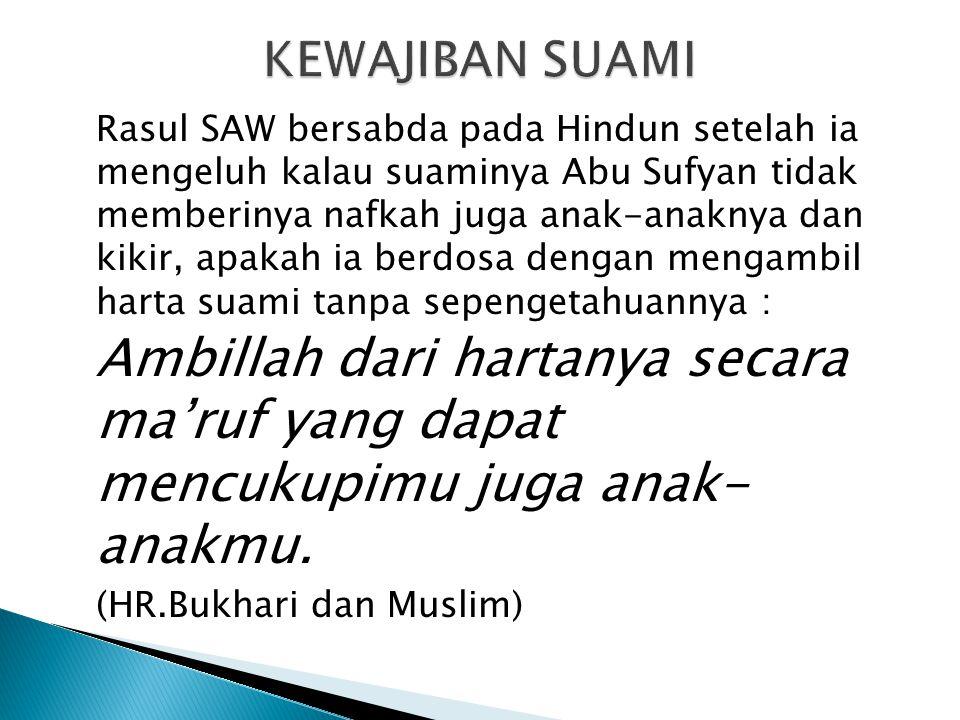 Rasul SAW bersabda pada Hindun setelah ia mengeluh kalau suaminya Abu Sufyan tidak memberinya nafkah juga anak-anaknya dan kikir, apakah ia berdosa de