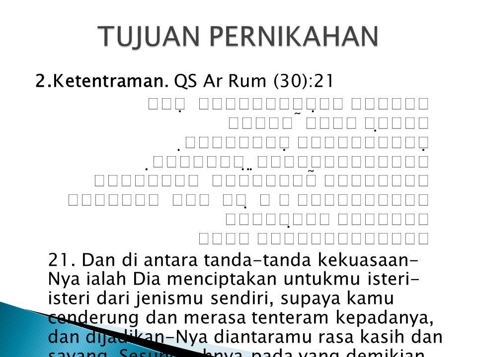 2.Ketentraman. QS Ar Rum (30):21             