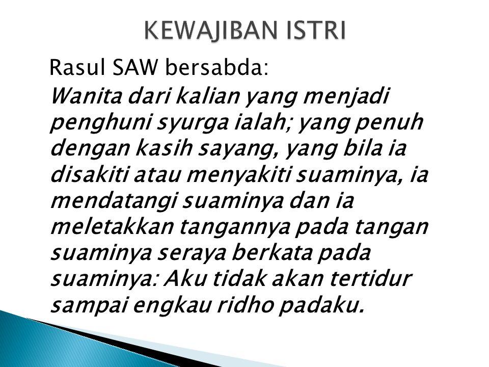 Rasul SAW bersabda: Wanita dari kalian yang menjadi penghuni syurga ialah; yang penuh dengan kasih sayang, yang bila ia disakiti atau menyakiti suamin