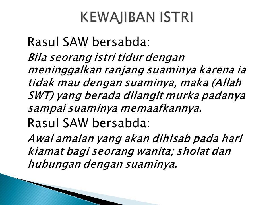 Rasul SAW bersabda: Bila seorang istri tidur dengan meninggalkan ranjang suaminya karena ia tidak mau dengan suaminya, maka (Allah SWT) yang berada di
