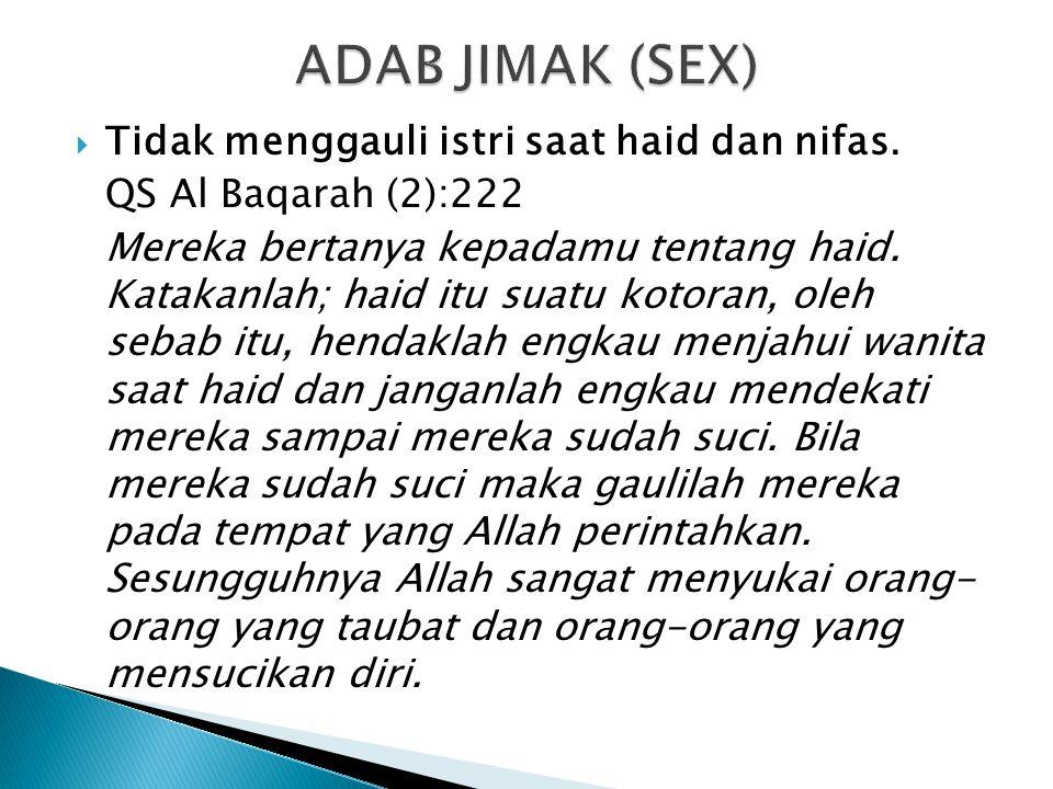 Tidak menggauli istri saat haid dan nifas. QS Al Baqarah (2):222 Mereka bertanya kepadamu tentang haid. Katakanlah; haid itu suatu kotoran, oleh seb