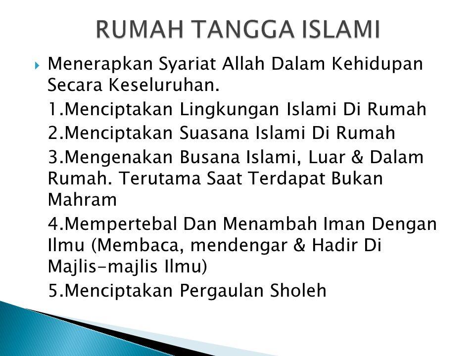 Menerapkan Syariat Allah Dalam Kehidupan Secara Keseluruhan. 1.Menciptakan Lingkungan Islami Di Rumah 2.Menciptakan Suasana Islami Di Rumah 3.Mengen