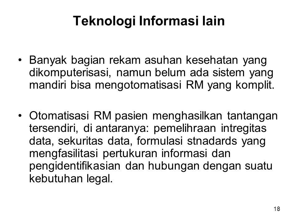 18 Teknologi Informasi lain Banyak bagian rekam asuhan kesehatan yang dikomputerisasi, namun belum ada sistem yang mandiri bisa mengotomatisasi RM yan