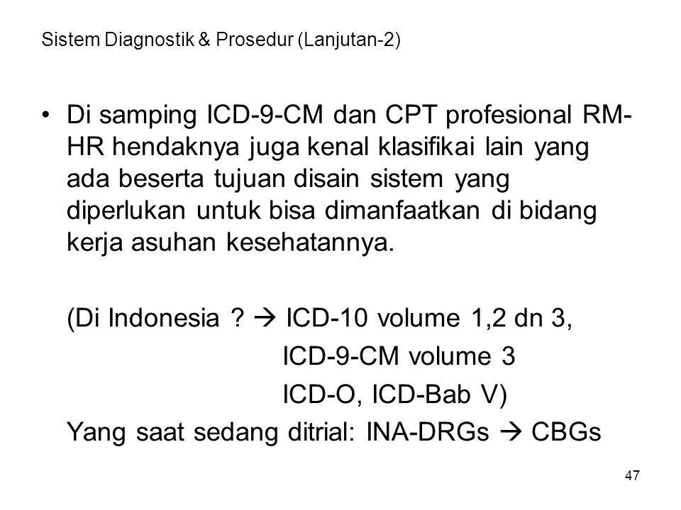 47 Sistem Diagnostik & Prosedur (Lanjutan-2) Di samping ICD-9-CM dan CPT profesional RM- HR hendaknya juga kenal klasifikai lain yang ada beserta tuju
