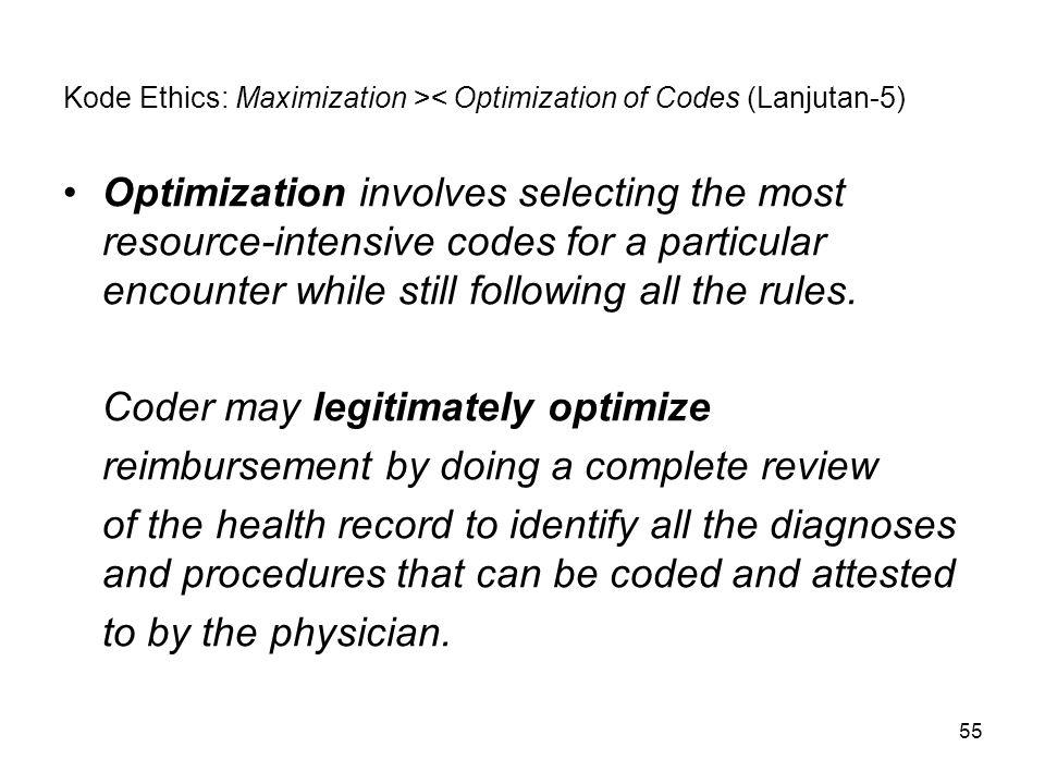 55 Kode Ethics: Maximization >< Optimization of Codes (Lanjutan-5) Optimization involves selecting the most resource-intensive codes for a particular