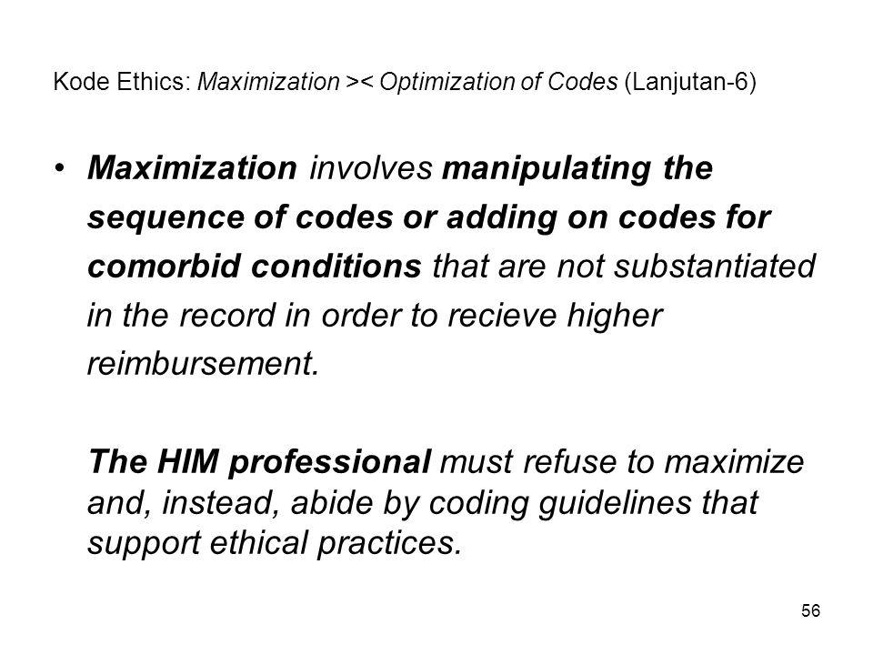 56 Kode Ethics: Maximization >< Optimization of Codes (Lanjutan-6) Maximization involves manipulating the sequence of codes or adding on codes for com