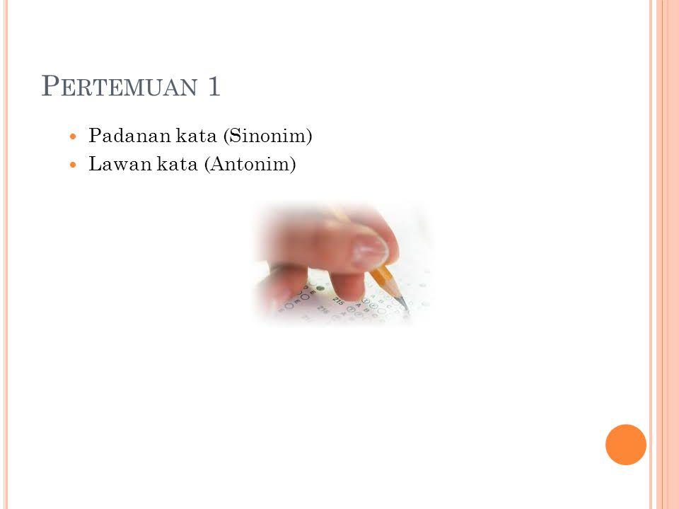 P ERTEMUAN 1 Padanan kata (Sinonim) Lawan kata (Antonim)