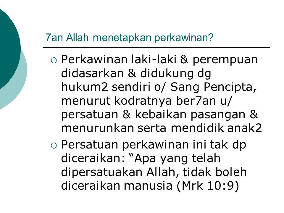 7an Allah menetapkan perkawinan?  Perkawinan laki-laki & perempuan didasarkan & didukung dg hukum2 sendiri o/ Sang Pencipta, menurut kodratnya ber7an