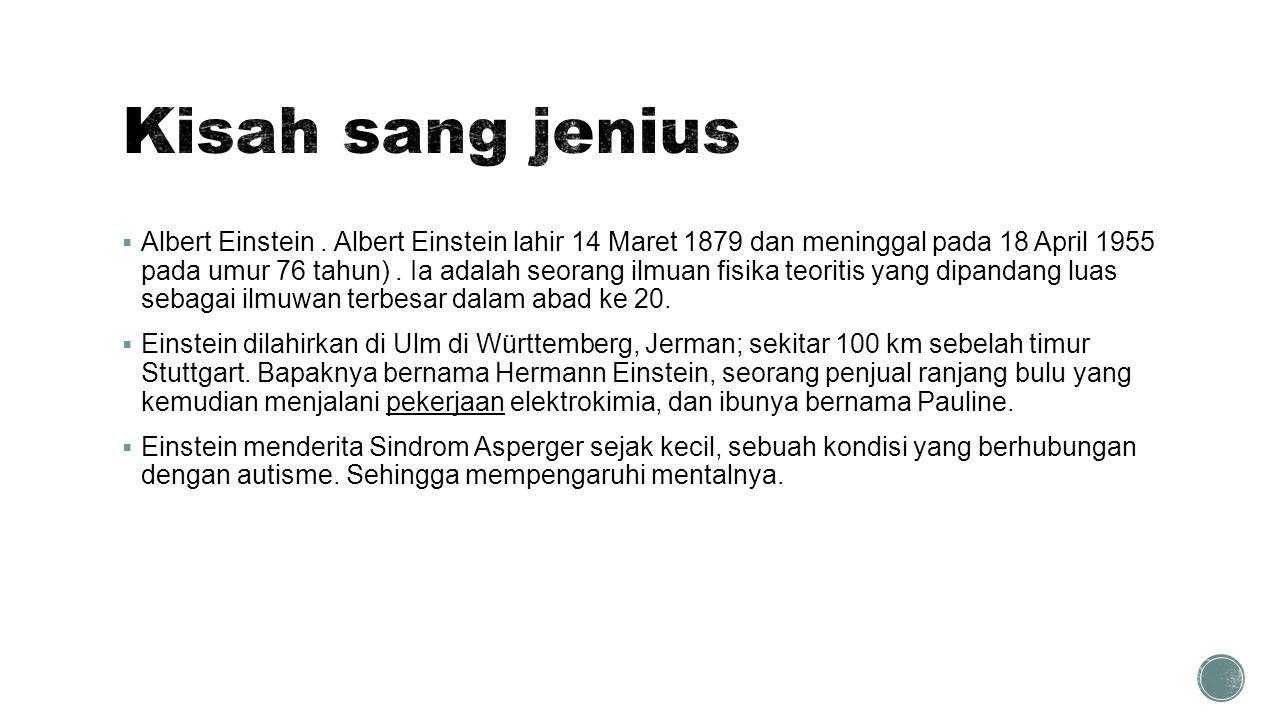  Albert Einstein. Albert Einstein lahir 14 Maret 1879 dan meninggal pada 18 April 1955 pada umur 76 tahun). Ia adalah seorang ilmuan fisika teoritis