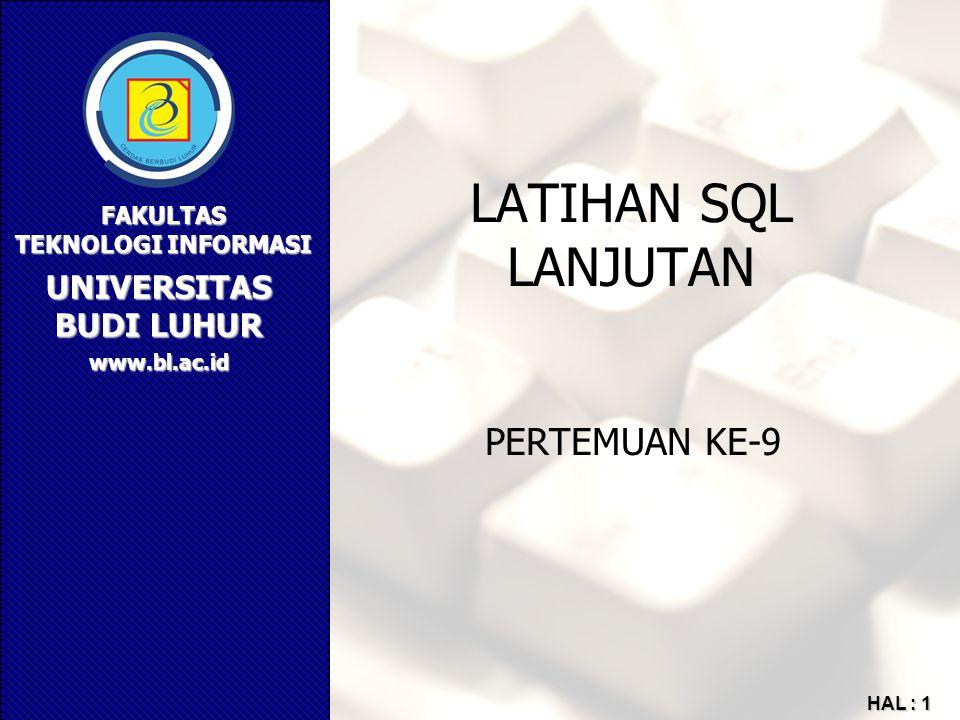 UNIVERSITAS BUDI LUHUR FAKULTAS TEKNOLOGI INFORMASI www.bl.ac.id HAL : 1 LATIHAN SQL LANJUTAN PERTEMUAN KE-9