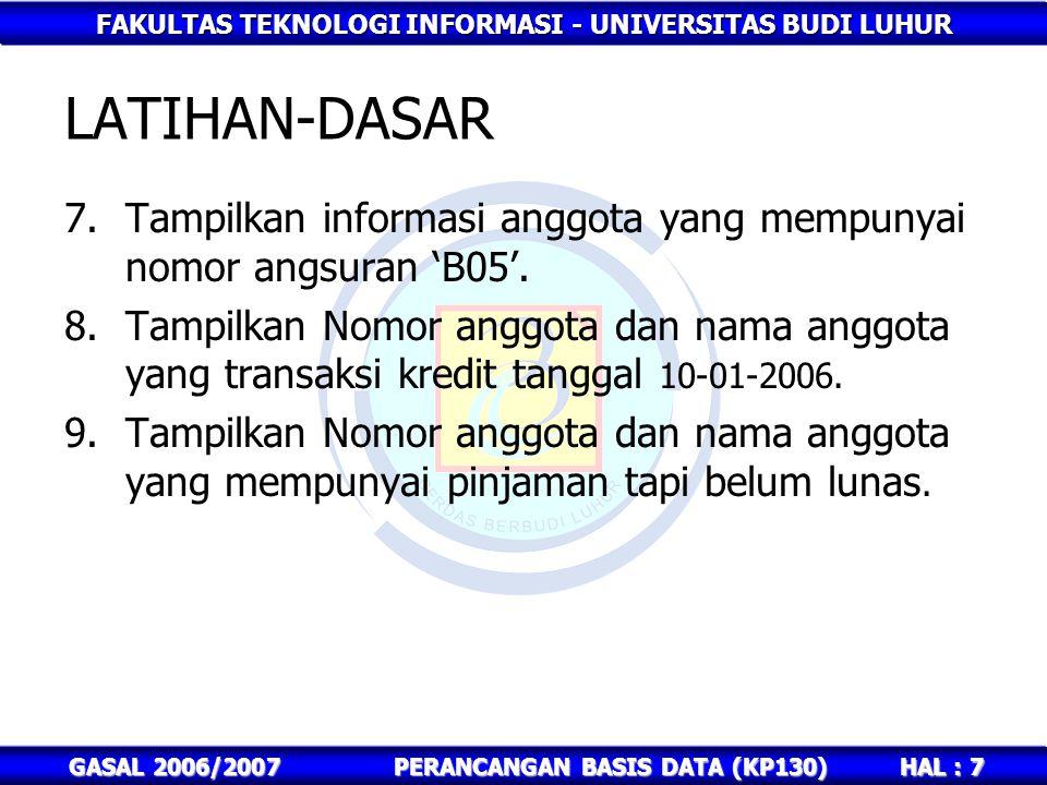 FAKULTAS TEKNOLOGI INFORMASI - UNIVERSITAS BUDI LUHUR HAL : 7 GASAL 2006/2007PERANCANGAN BASIS DATA (KP130) LATIHAN-DASAR 7.Tampilkan informasi anggot