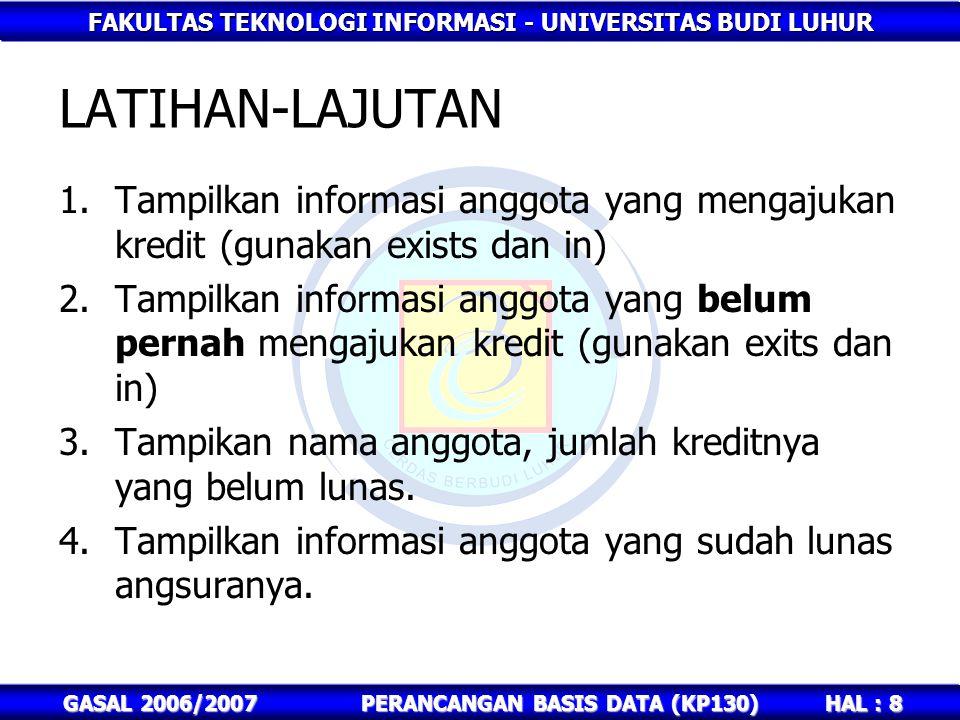 FAKULTAS TEKNOLOGI INFORMASI - UNIVERSITAS BUDI LUHUR HAL : 8 GASAL 2006/2007PERANCANGAN BASIS DATA (KP130) LATIHAN-LAJUTAN 1.Tampilkan informasi angg