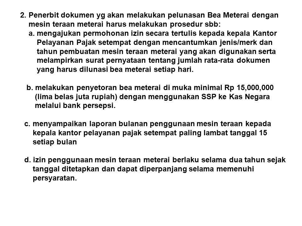 2. Penerbit dokumen yg akan melakukan pelunasan Bea Meterai dengan mesin teraan meterai harus melakukan prosedur sbb: a. mengajukan permohonan izin se