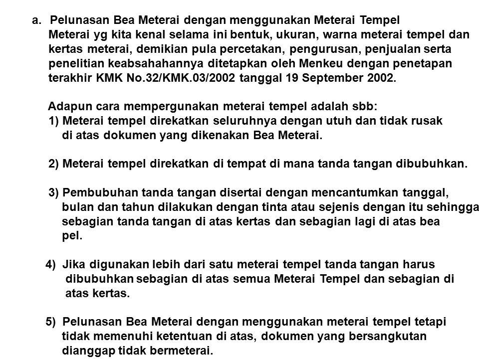 a.Pelunasan Bea Meterai dengan menggunakan Meterai Tempel Meterai yg kita kenal selama ini bentuk, ukuran, warna meterai tempel dan kertas meterai, de