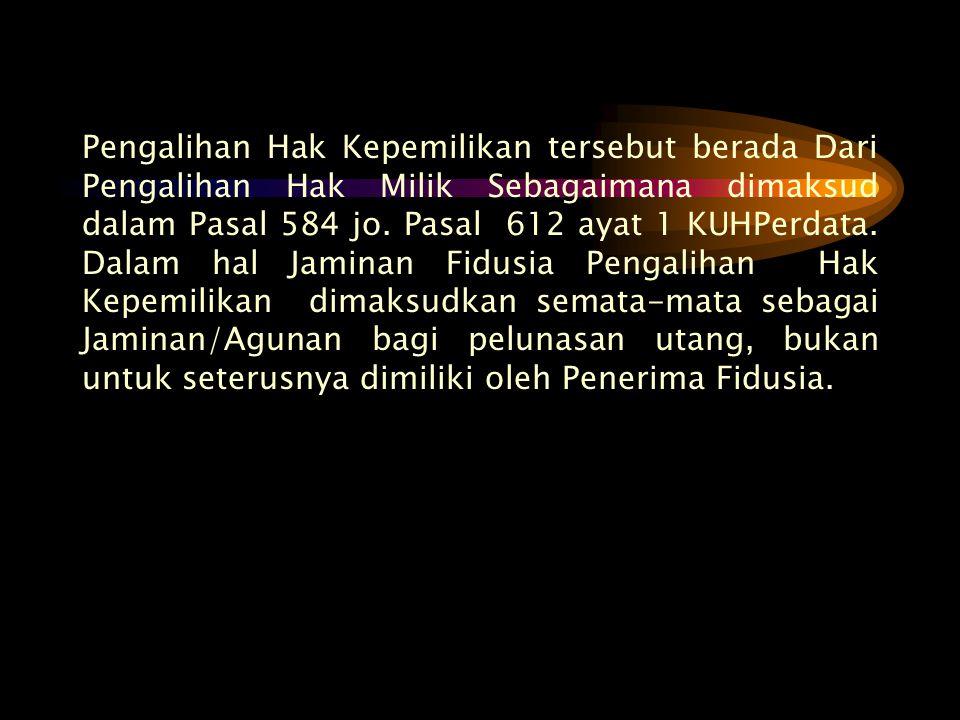 Pengalihan Hak Kepemilikan tersebut berada Dari Pengalihan Hak Milik Sebagaimana dimaksud dalam Pasal 584 jo. Pasal 612 ayat 1 KUHPerdata. Dalam hal J