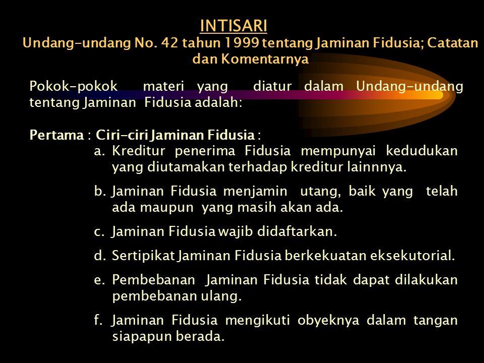 INTISARI Undang-undang No. 42 tahun 1999 tentang Jaminan Fidusia; Catatan dan Komentarnya Pokok-pokok materi yang diatur dalam Undang-undang tentang J