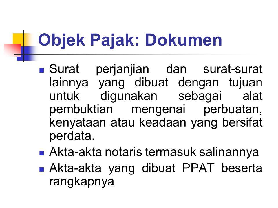 Objek Pajak: Dokumen Surat perjanjian dan surat-surat lainnya yang dibuat dengan tujuan untuk digunakan sebagai alat pembuktian mengenai perbuatan, ke