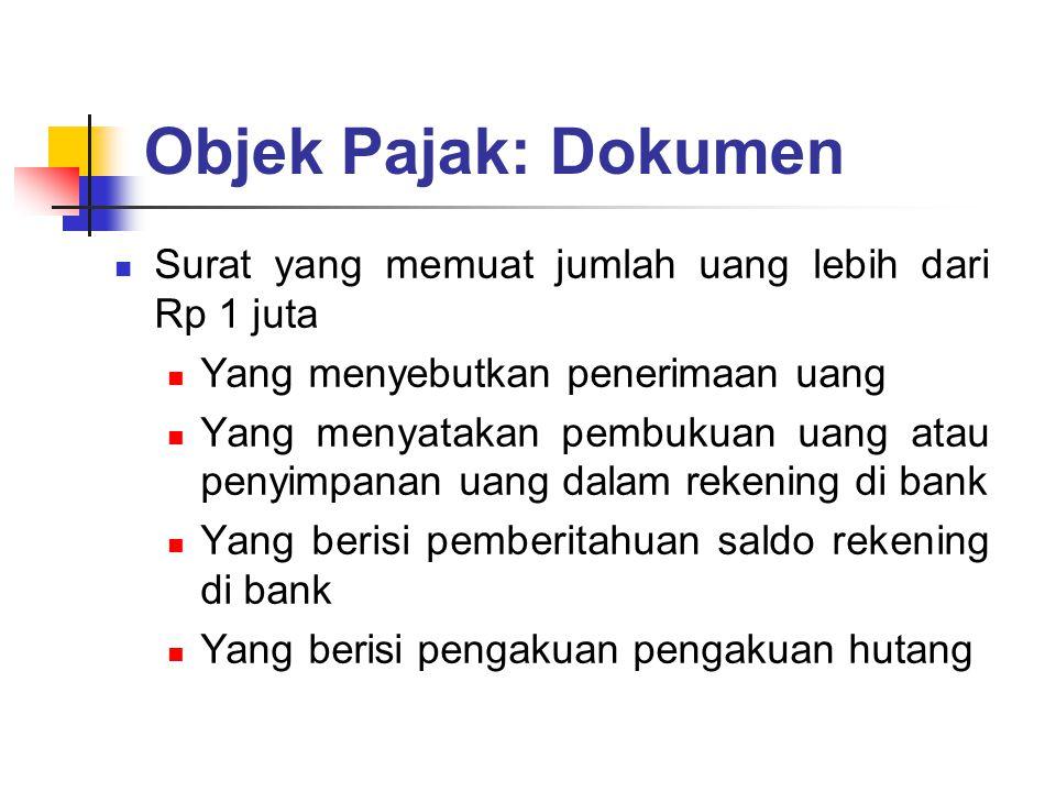 Objek Pajak: Dokumen Surat yang memuat jumlah uang lebih dari Rp 1 juta Yang menyebutkan penerimaan uang Yang menyatakan pembukuan uang atau penyimpan
