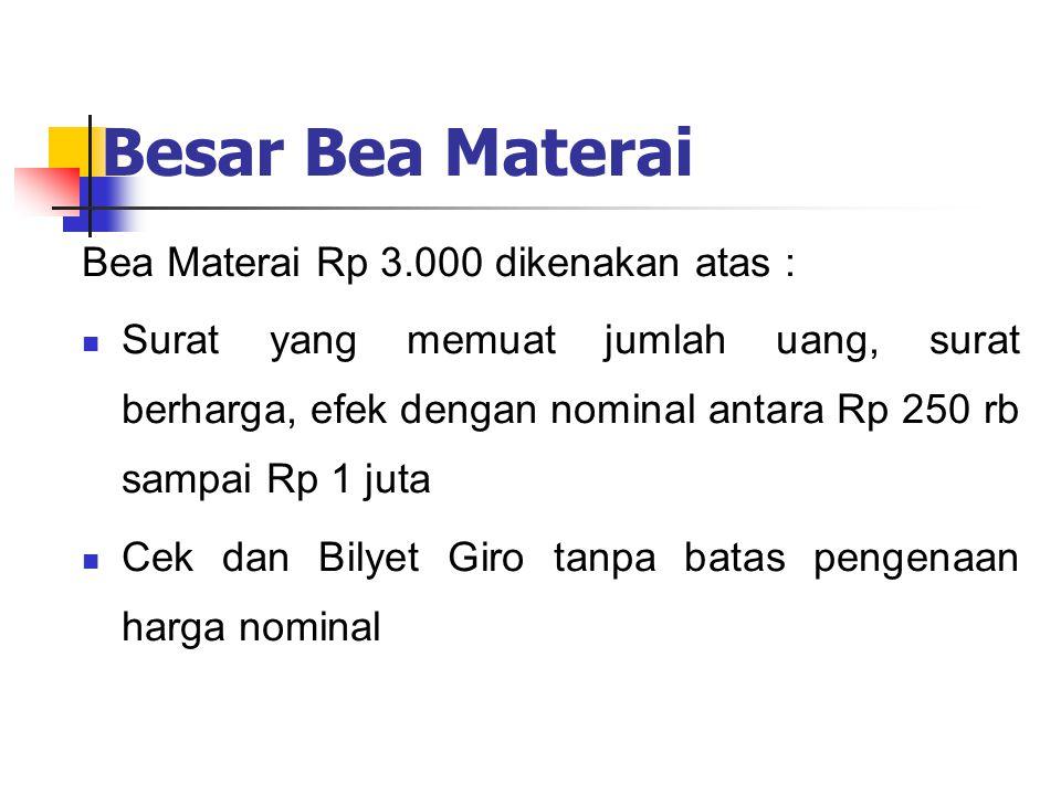 Besar Bea Materai Bea Materai Rp 3.000 dikenakan atas : Surat yang memuat jumlah uang, surat berharga, efek dengan nominal antara Rp 250 rb sampai Rp