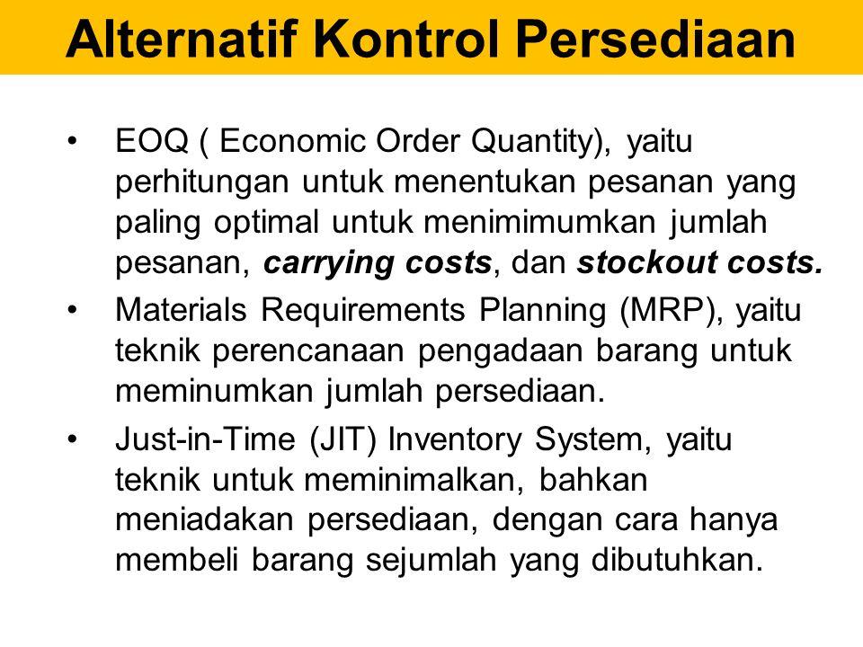 Alternatif Kontrol Persediaan EOQ ( Economic Order Quantity), yaitu perhitungan untuk menentukan pesanan yang paling optimal untuk menimimumkan jumlah