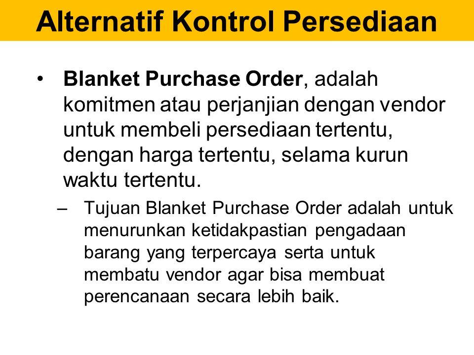 Alternatif Kontrol Persediaan Blanket Purchase Order, adalah komitmen atau perjanjian dengan vendor untuk membeli persediaan tertentu, dengan harga te