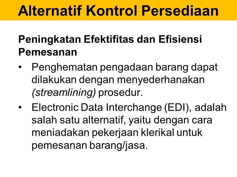 Alternatif Kontrol Persediaan Peningkatan Efektifitas dan Efisiensi Pemesanan Penghematan pengadaan barang dapat dilakukan dengan menyederhanakan (str