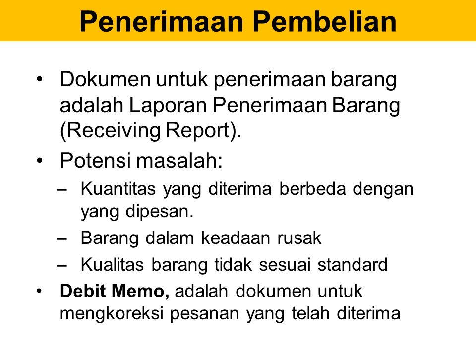 Penerimaan Pembelian Dokumen untuk penerimaan barang adalah Laporan Penerimaan Barang (Receiving Report). Potensi masalah: –Kuantitas yang diterima be