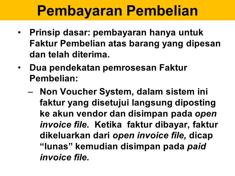 Pembayaran Pembelian Prinsip dasar: pembayaran hanya untuk Faktur Pembelian atas barang yang dipesan dan telah diterima. Dua pendekatan pemrosesan Fak