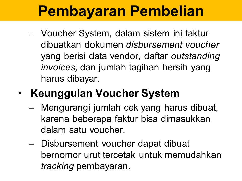 Pembayaran Pembelian –Voucher System, dalam sistem ini faktur dibuatkan dokumen disbursement voucher yang berisi data vendor, daftar outstanding invoi