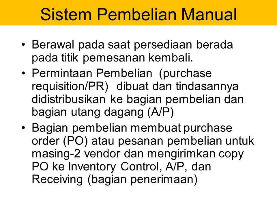 Sistem Pembelian Manual Berawal pada saat persediaan berada pada titik pemesanan kembali. Permintaan Pembelian (purchase requisition/PR) dibuat dan ti