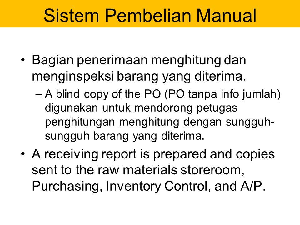Bagian penerimaan menghitung dan menginspeksi barang yang diterima. –A blind copy of the PO (PO tanpa info jumlah) digunakan untuk mendorong petugas p