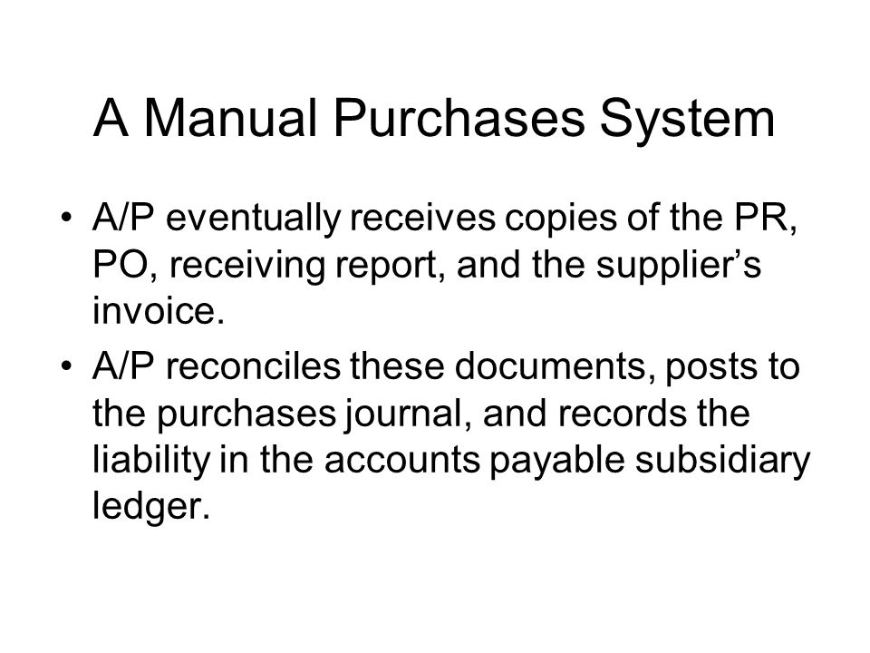 A/P eventually receives copies of the PR, PO, receiving report, and the supplier's invoice. A/P reconciles these documents, posts to the purchases jou