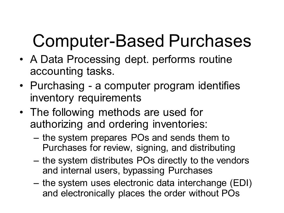 A Data Processing dept. performs routine accounting tasks. Purchasing - a computer program identifies inventory requirements The following methods are