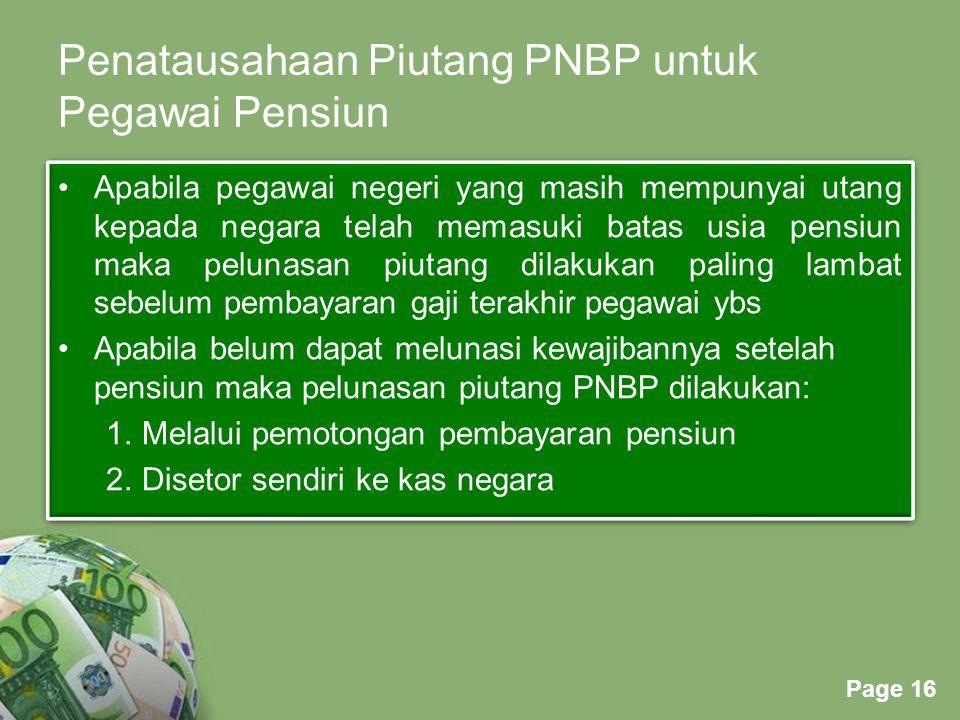 Powerpoint Templates Page 16 Penatausahaan Piutang PNBP untuk Pegawai Pensiun Apabila pegawai negeri yang masih mempunyai utang kepada negara telah me