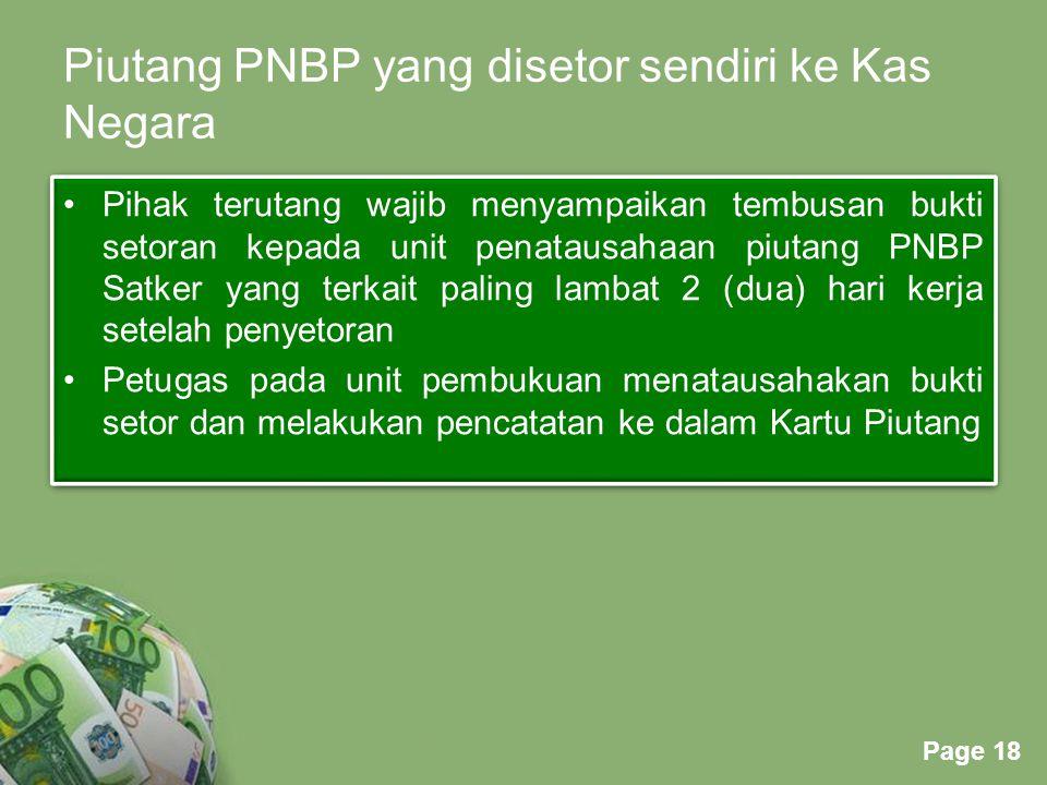 Powerpoint Templates Page 18 Piutang PNBP yang disetor sendiri ke Kas Negara Pihak terutang wajib menyampaikan tembusan bukti setoran kepada unit pena