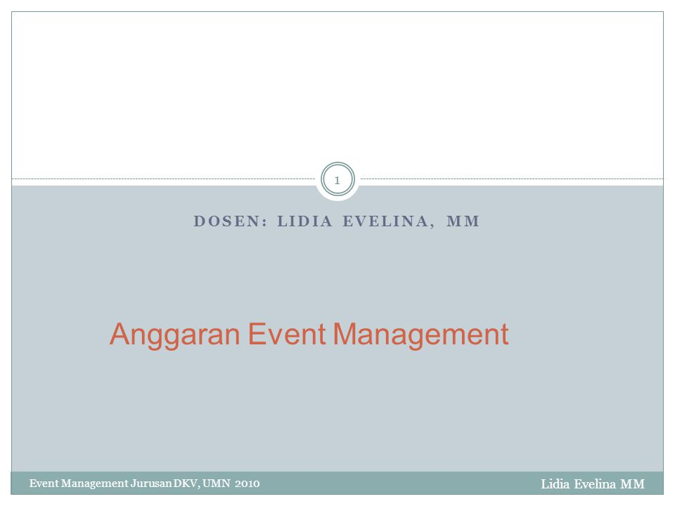 DOSEN: LIDIA EVELINA, MM Event Management Jurusan DKV, UMN 2010 1 Anggaran Event Management Lidia Evelina MM