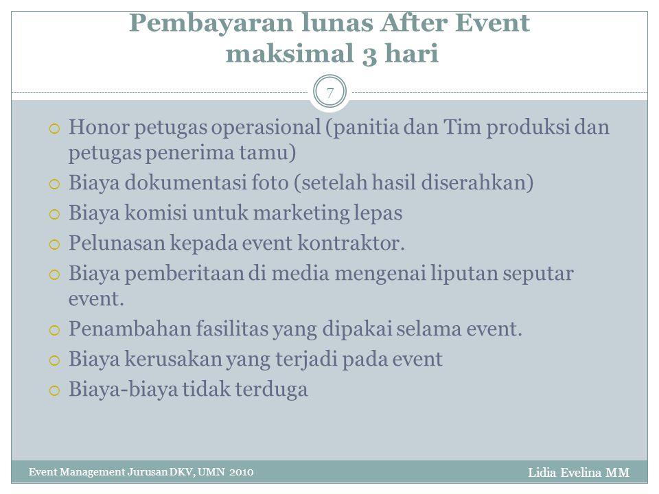 Lidia Evelina MM Event Management Jurusan DKV, UMN 2010 8 Mengatur Pembayaran Pembayaran harus disesuaikan dengan kondisi keuangan yang ada.
