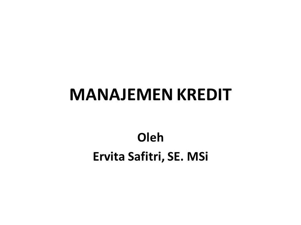 MANAJEMEN KREDIT Oleh Ervita Safitri, SE. MSi