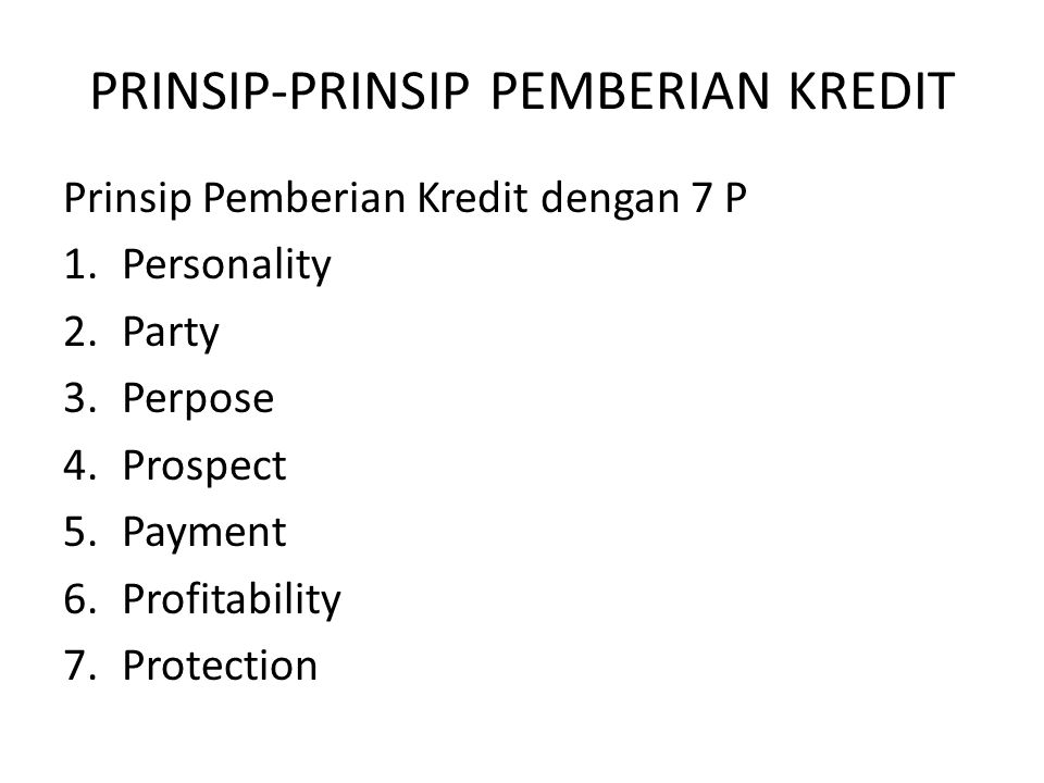 PRINSIP-PRINSIP PEMBERIAN KREDIT Prinsip Pemberian Kredit dengan 7 P 1.Personality 2.Party 3.Perpose 4.Prospect 5.Payment 6.Profitability 7.Protection