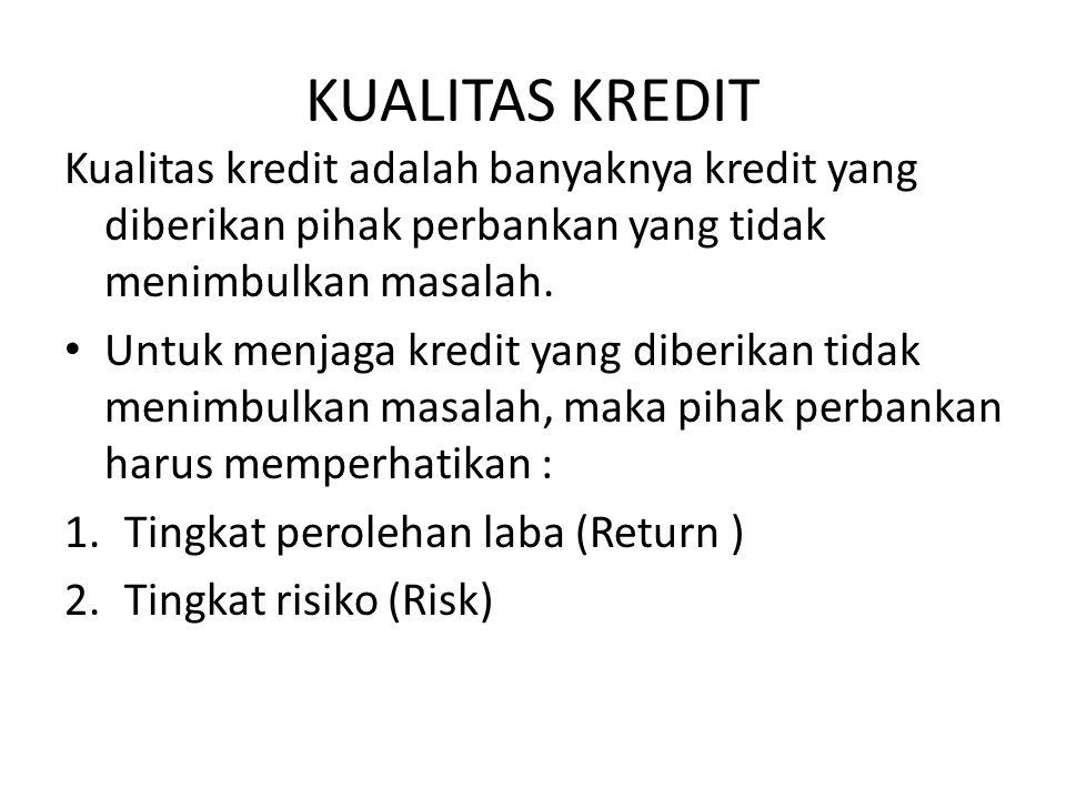 KUALITAS KREDIT Kualitas kredit adalah banyaknya kredit yang diberikan pihak perbankan yang tidak menimbulkan masalah.